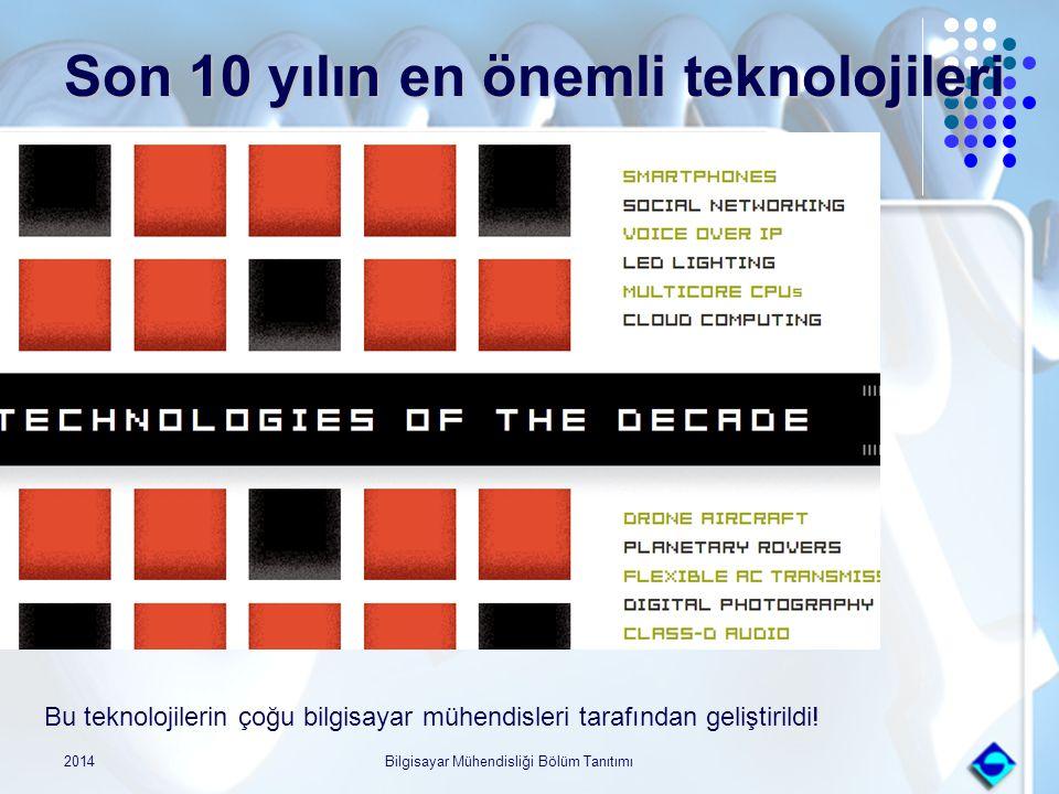 Son 10 yılın en önemli teknolojileri 2014Bilgisayar Mühendisliği Bölüm Tanıtımı Bu teknolojilerin çoğu bilgisayar mühendisleri tarafından geliştirildi