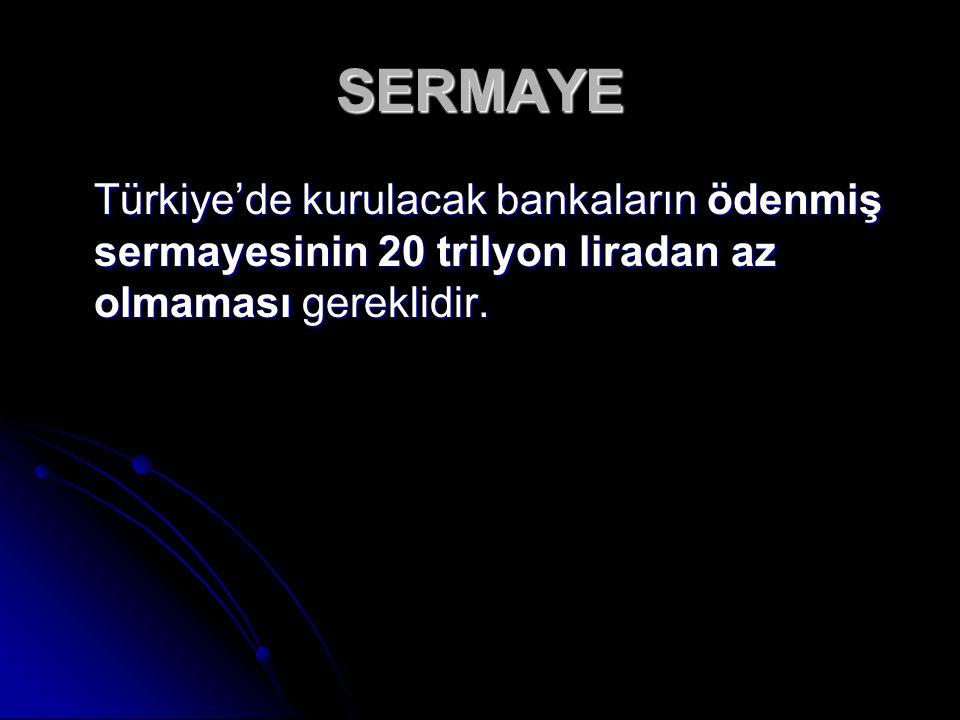 Türkiye'de kurulacak bankaların ödenmiş sermayesinin 20 trilyon liradan az olmaması gereklidir. SERMAYE