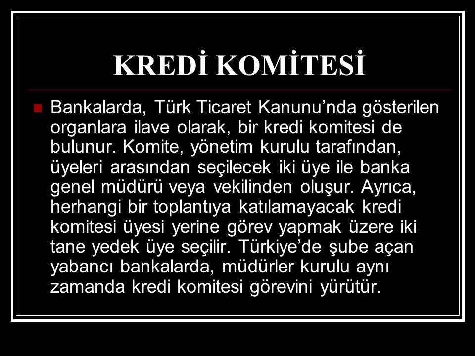 Bankalarda, Türk Ticaret Kanunu'nda gösterilen organlara ilave olarak, bir kredi komitesi de bulunur. Komite, yönetim kurulu tarafından, üyeleri arası