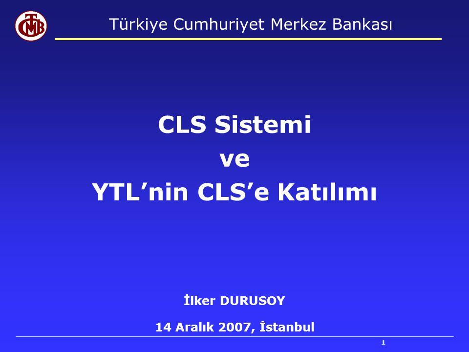 1 Türkiye Cumhuriyet Merkez Bankası CLS Sistemi ve YTL'nin CLS'e Katılımı İlker DURUSOY 14 Aralık 2007, İstanbul