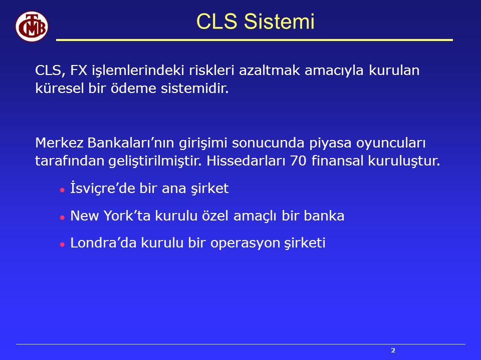 13 ● Ülke için investment grade notu, ● CLS'e hissedar olacak iki yerli sermayeli banka, ● Yeterli sayıda ve büyüklükte likidite sağlayıcısı banka, ● Para biriminde yeterli işlem hacmi (likidite), ● Operasyonel ihtiyaçları karşılayabilen ödeme sistemi, ● Para biriminin konvertibilitesindeki ve transferindeki olası kısıtların kabul edilebilir olması, ● Para biriminin volatilitesinin yönetilebilir olması, ● ödemelerin nihailiği ve netleştirme ile ilgili hukuksal düzenlemelerin uygun olması, CLS e girebilecek para birimleri için kriterler