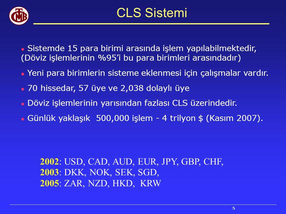 5 CLS Sistemi 2002: USD, CAD, AUD, EUR, JPY, GBP, CHF, 2003: DKK, NOK, SEK, SGD, 2005: ZAR, NZD, HKD, KRW ● Sistemde 15 para birimi arasında işlem yap