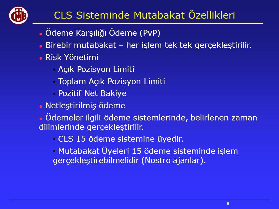 8 CLS Sisteminde Mutabakat Özellikleri ● Ödeme Karşılığı Ödeme (PvP) ● Birebir mutabakat – her işlem tek tek gerçekleştirilir. ● Risk Yönetimi Açık Po