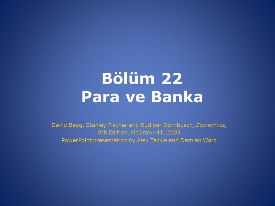 Bölüm 22 Para ve Banka David Begg, Stanley Fischer and Rudiger Dornbusch, Economics, 8th Edition, McGraw-Hill, 2005 PowerPoint presentation by Alex Ta