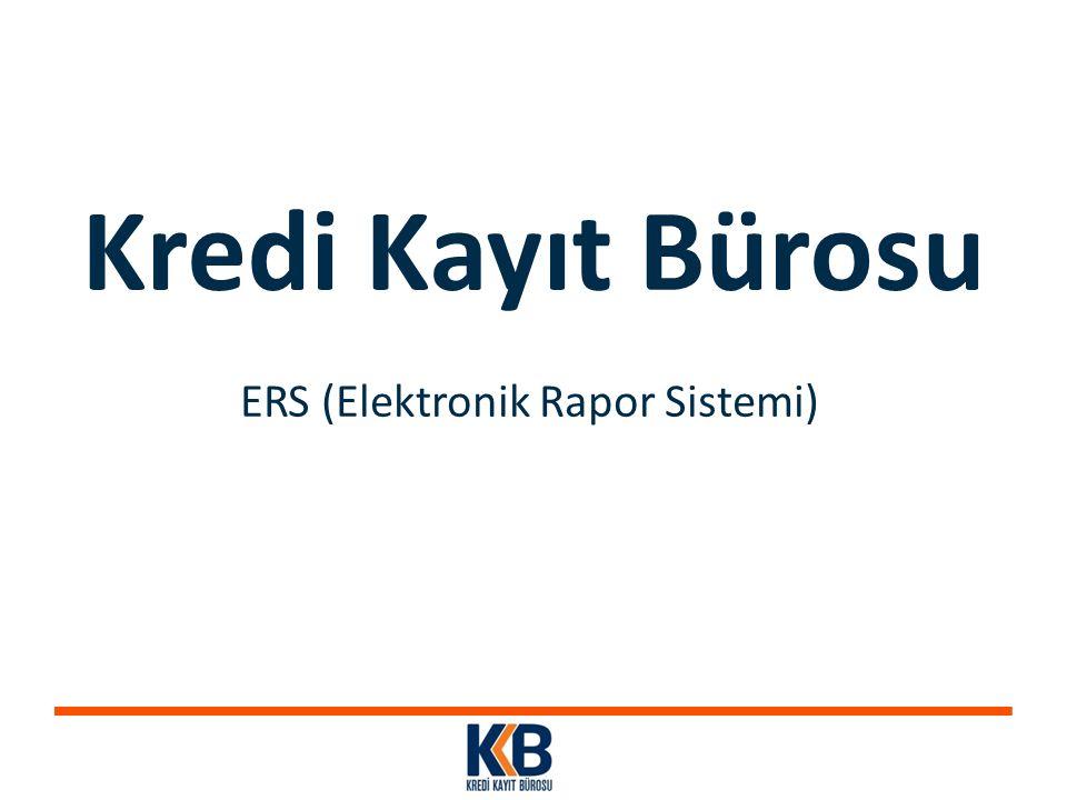 Kredi Kayıt Bürosu ERS (Elektronik Rapor Sistemi)