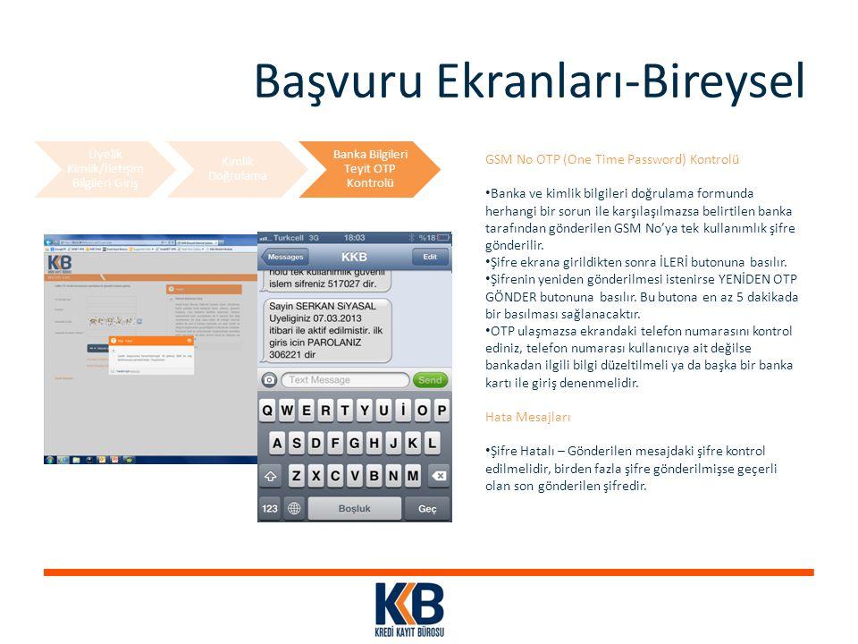 Başvuru Ekranları-Bireysel Üyelik Kimlik/İletişim Bilgileri Giriş Kimlik Doğrulama Banka Bilgileri Teyit OTP Kontrolü GSM No OTP (One Time Password) K