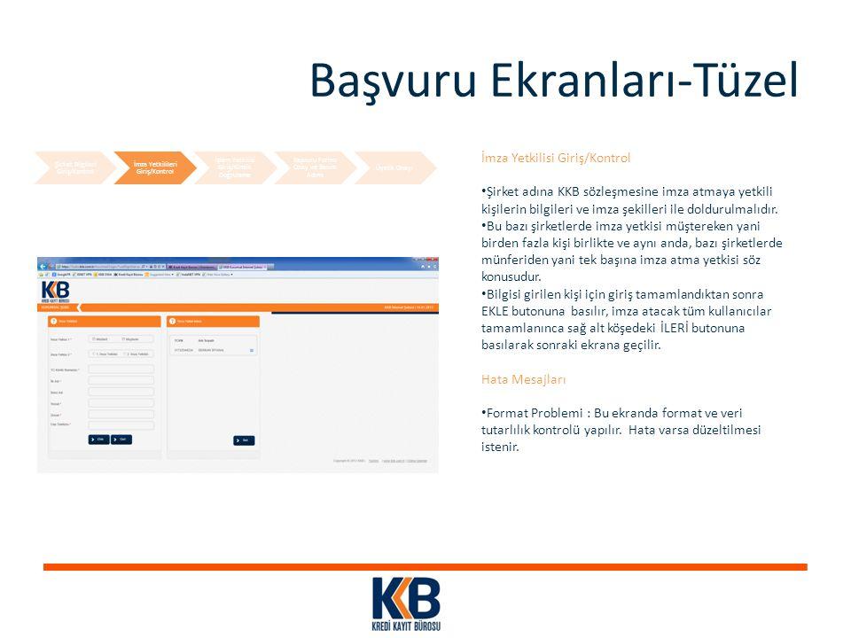 Başvuru Ekranları-Tüzel Şirket Bilgileri Giriş/Kontrol İmza Yetkilileri Giriş/Kontrol İşlem Yetkilisi Giriş/Kimlik Doğrulama Başvuru Formu Onay ve Bas