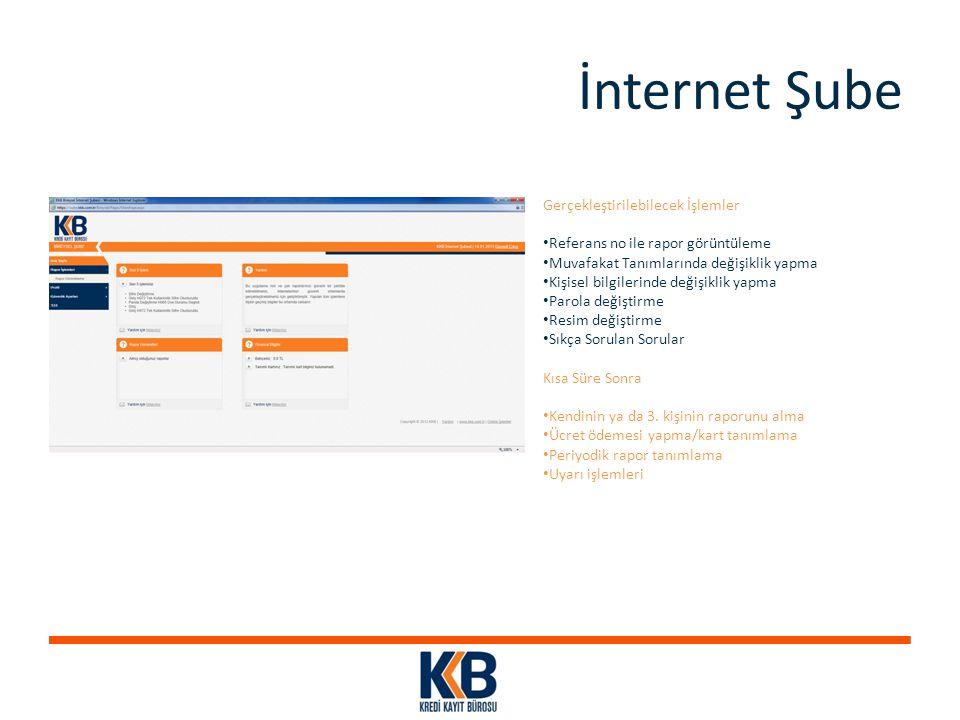 İnternet Şube Gerçekleştirilebilecek İşlemler Referans no ile rapor görüntüleme Muvafakat Tanımlarında değişiklik yapma Kişisel bilgilerinde değişikli