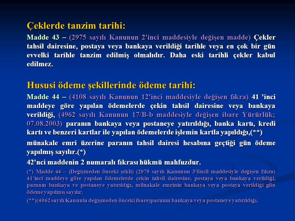 Çeklerde tanzim tarihi: Madde 43 – (2975 sayılı Kanunun 2'inci maddesiyle değişen madde) Çekler tahsil dairesine, postaya veya bankaya verildiği tarih