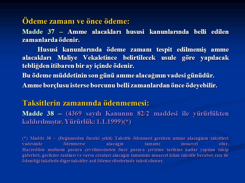 Ödeme yeri: Madde 39 – Hususi kanunlarında ödeme yeri gösterilmemiş amme alacakları, borçlunun ikametgahının bulunduğu yer tahsil dairesine ödenir.