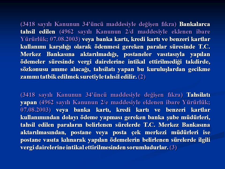 (3418 sayılı Kanunun 34'üncü maddesiyle değişen fıkra) Bankalarca tahsil edilen (4962 sayılı Kanunun 2/d maddesiyle eklenen ibare Yürürlük; 07.08.2003