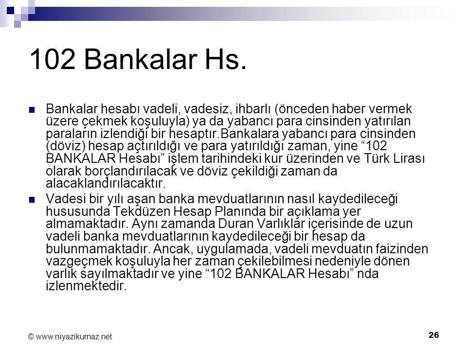 26 © www.niyazikurnaz.net 102 Bankalar Hs. Bankalar hesabı vadeli, vadesiz, ihbarlı (önceden haber vermek üzere çekmek koşuluyla) ya da yabancı para c