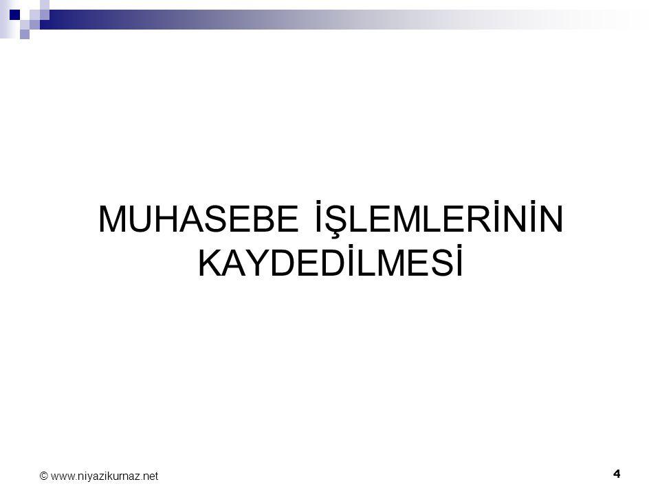 4 © www.niyazikurnaz.net MUHASEBE İŞLEMLERİNİN KAYDEDİLMESİ