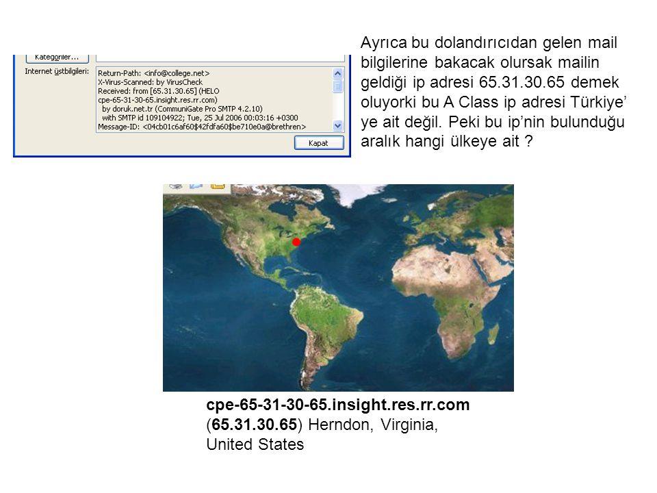 Ayrıca bu dolandırıcıdan gelen mail bilgilerine bakacak olursak mailin geldiği ip adresi 65.31.30.65 demek oluyorki bu A Class ip adresi Türkiye' ye a