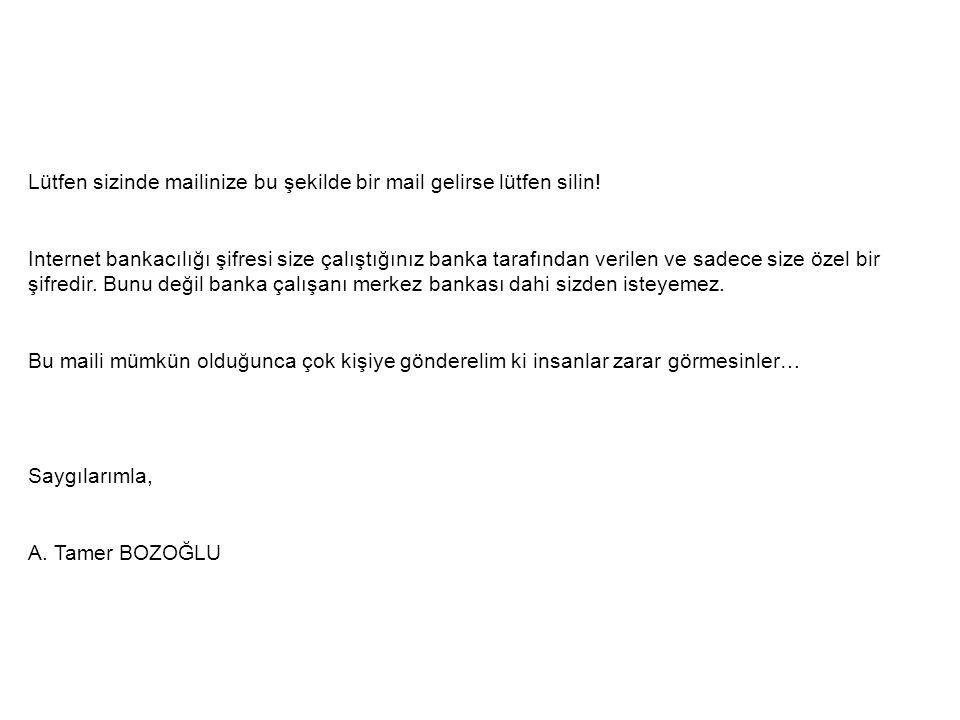 Lütfen sizinde mailinize bu şekilde bir mail gelirse lütfen silin! Internet bankacılığı şifresi size çalıştığınız banka tarafından verilen ve sadece s
