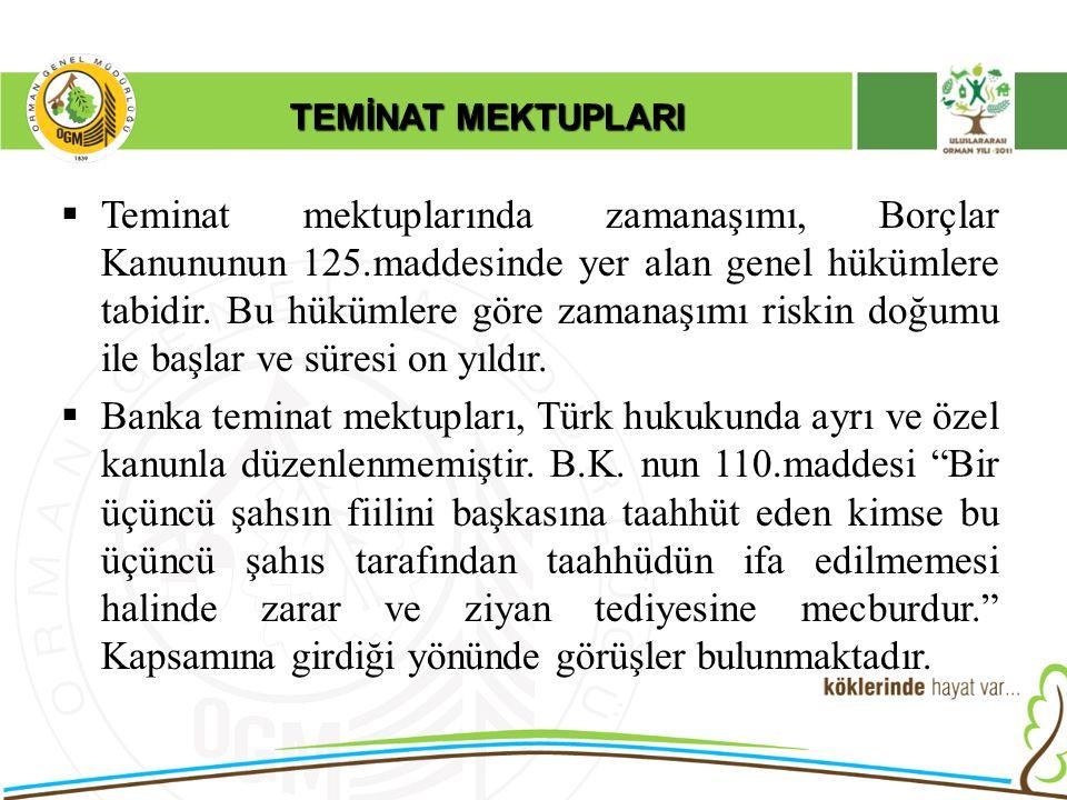 TEMİNAT MEKTUPLARI  Teminat mektuplarında zamanaşımı, Borçlar Kanununun 125.maddesinde yer alan genel hükümlere tabidir. Bu hükümlere göre zamanaşımı
