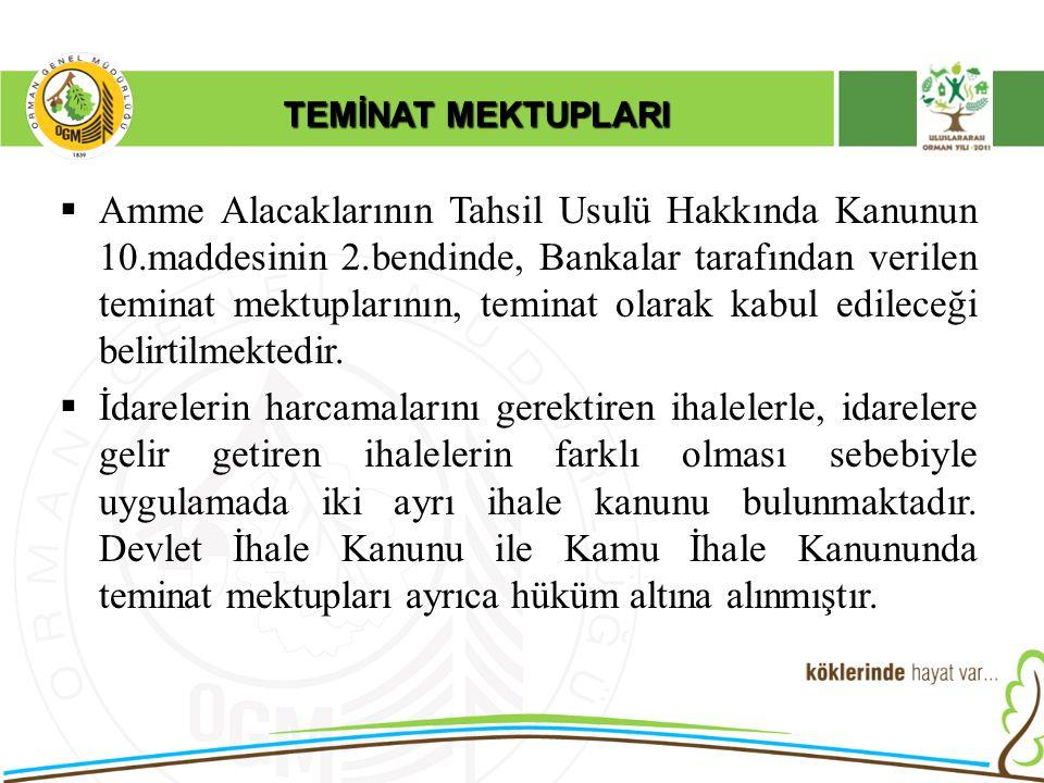 TEMİNAT MEKTUPLARI 2886 Sayılı Devlet İhale Kanununun 27.maddesinde;  Bankaların verecekleri geçici, kesin ve avans teminat mektuplarının sermaye ve yedek akçelerinin durumlarına göre miktar ve kapsamlarını ve şeklini tespite Maliye Bakanlığı yetkilidir.