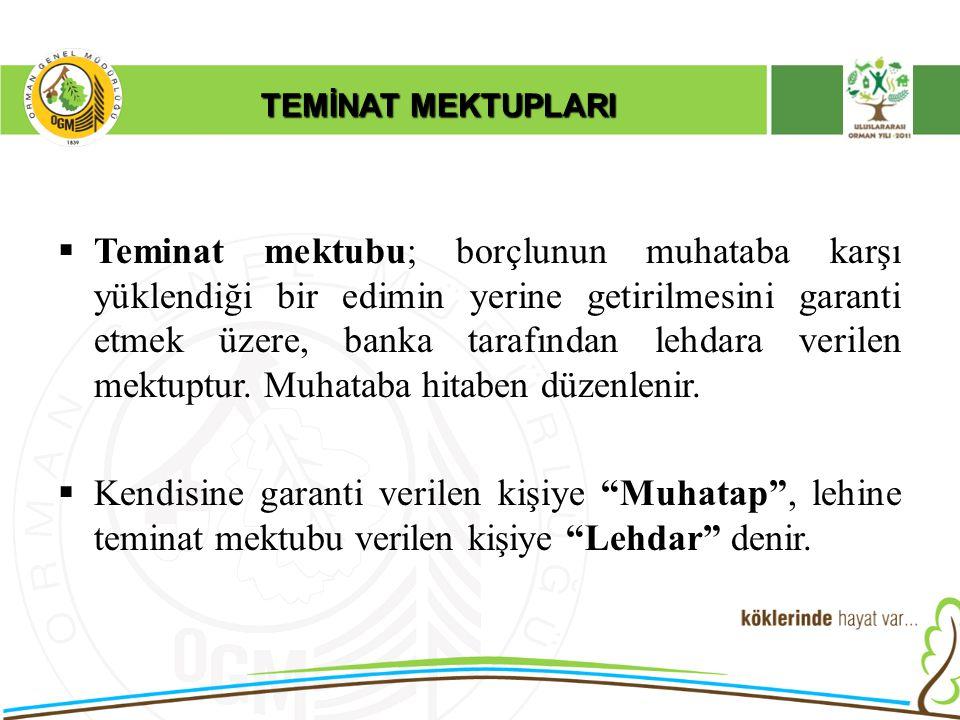 TEMİNAT MEKTUPLARI  Teminat mektubu; borçlunun muhataba karşı yüklendiği bir edimin yerine getirilmesini garanti etmek üzere, banka tarafından lehdar