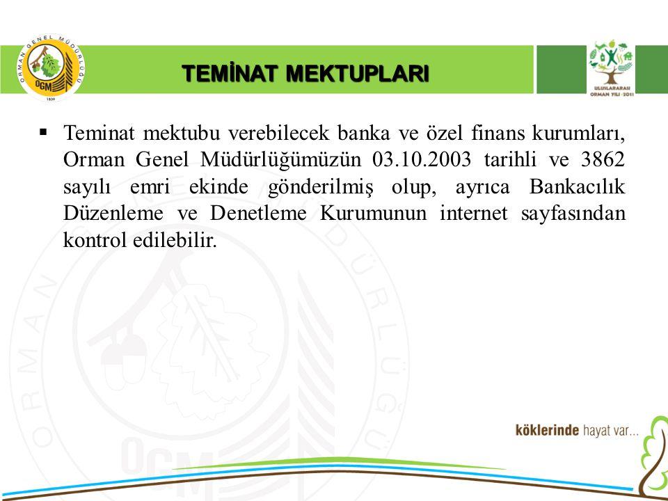 TEMİNAT MEKTUPLARI  Teminat mektubu verebilecek banka ve özel finans kurumları, Orman Genel Müdürlüğümüzün 03.10.2003 tarihli ve 3862 sayılı emri eki