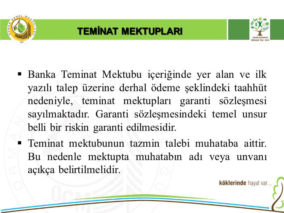 TEMİNAT MEKTUPLARI  Banka Teminat Mektubu içeriğinde yer alan ve ilk yazılı talep üzerine derhal ödeme şeklindeki taahhüt nedeniyle, teminat mektupla