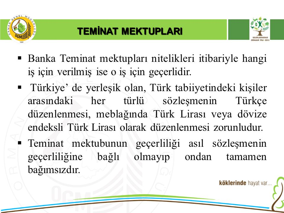 TEMİNAT MEKTUPLARI  Banka Teminat mektupları nitelikleri itibariyle hangi iş için verilmiş ise o iş için geçerlidir.  Türkiye' de yerleşik olan, Tür