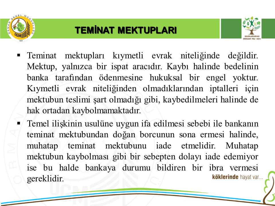TEMİNAT MEKTUPLARI  Teminat mektupları kıymetli evrak niteliğinde değildir. Mektup, yalnızca bir ispat aracıdır. Kaybı halinde bedelinin banka tarafı
