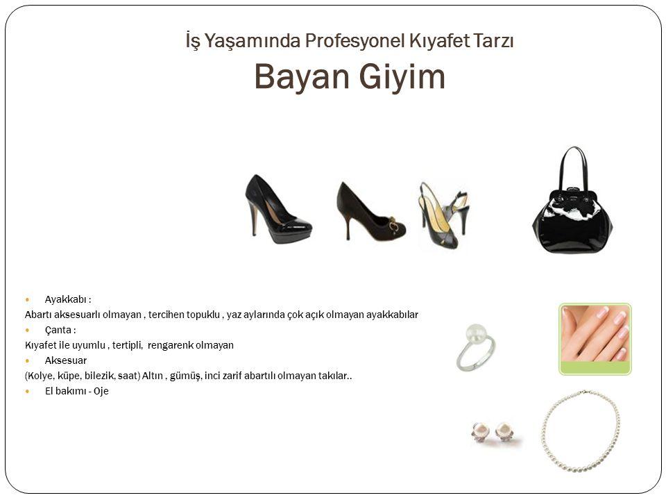 Ayakkabı : Abartı aksesuarlı olmayan, tercihen topuklu, yaz aylarında çok açık olmayan ayakkabılar Çanta : Kıyafet ile uyumlu, tertipli, rengarenk olm