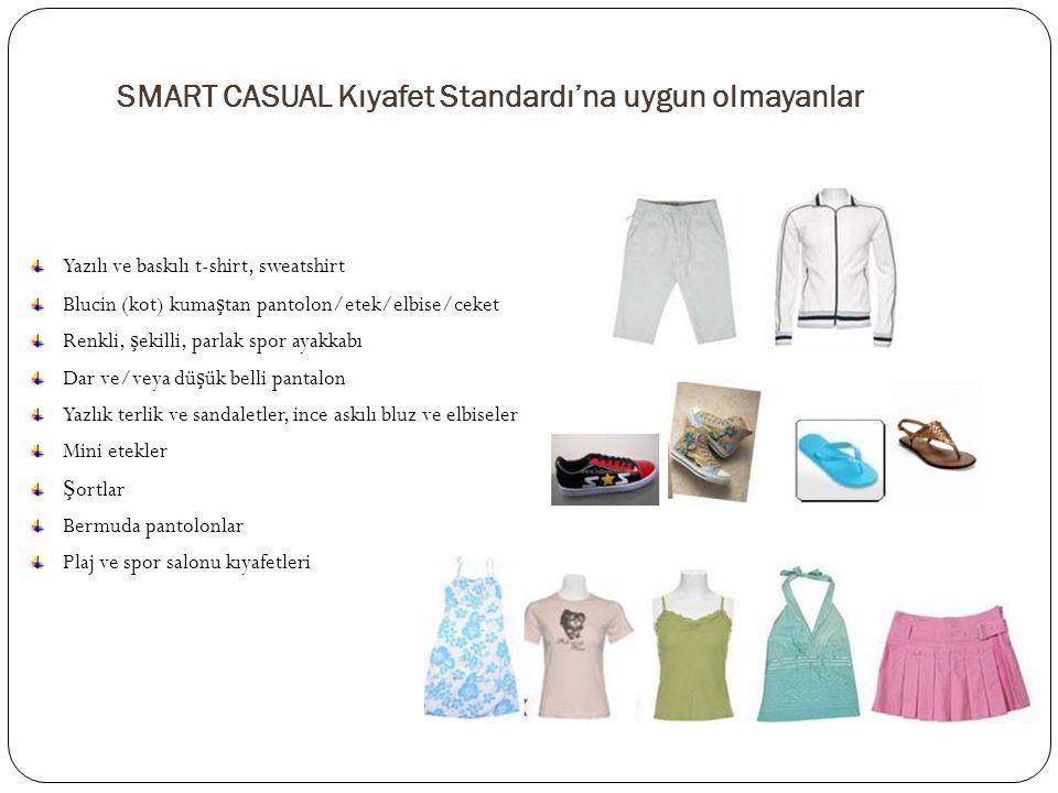 SMART CASUAL Kıyafet Standardı'na uygun olmayanlar Yazılı ve baskılı t-shirt, sweatshirt Blucin (kot) kuma ş tan pantolon/etek/elbise/ceket Renkli, ş