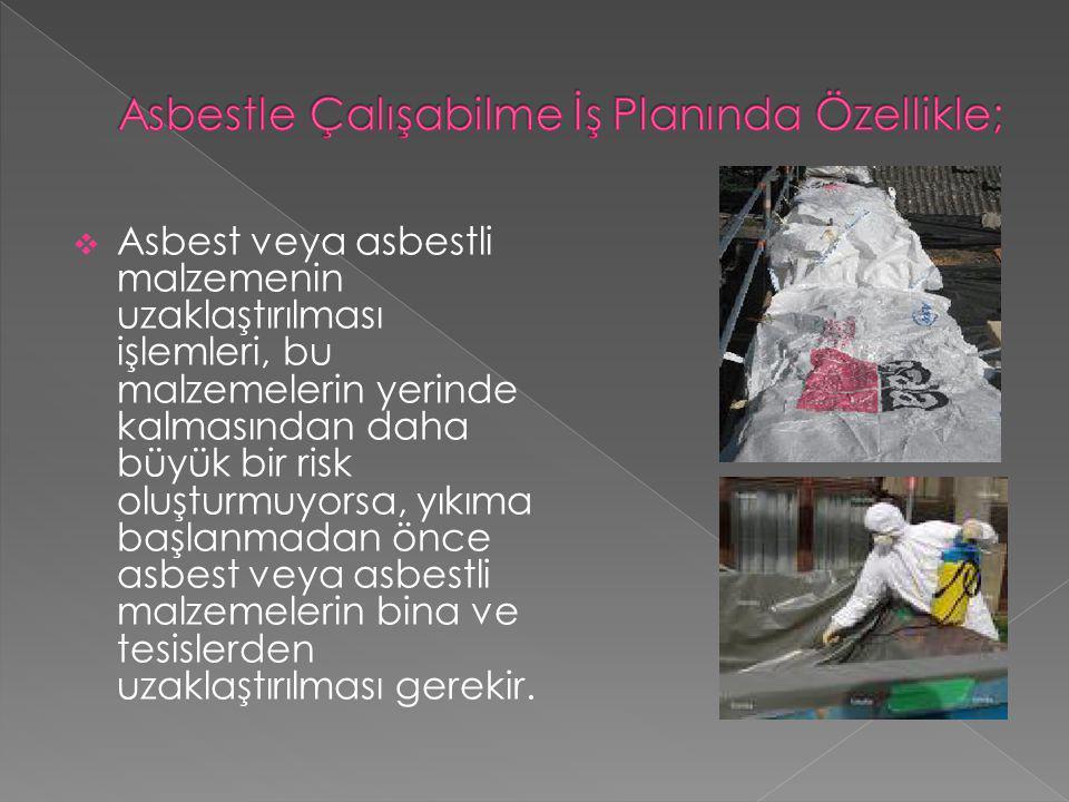  Asbest veya asbestli malzemenin uzaklaştırılması işlemleri, bu malzemelerin yerinde kalmasından daha büyük bir risk oluşturmuyorsa, yıkıma başlanmad