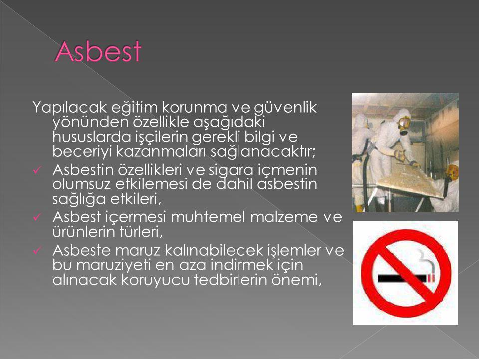 Yapılacak eğitim korunma ve güvenlik yönünden özellikle aşağıdaki hususlarda işçilerin gerekli bilgi ve beceriyi kazanmaları sağlanacaktır; Asbestin ö