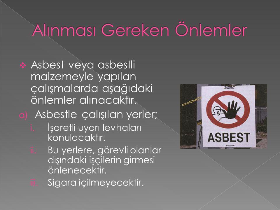  Asbest veya asbestli malzemeyle yapılan çalışmalarda aşağıdaki önlemler alınacaktır. a) Asbestle çalışılan yerler; i. İşaretli uyarı levhaları konul