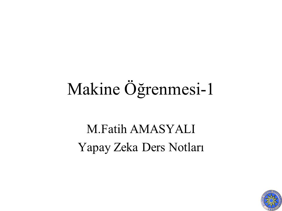 Makine Öğrenmesi-1 M.Fatih AMASYALI Yapay Zeka Ders Notları