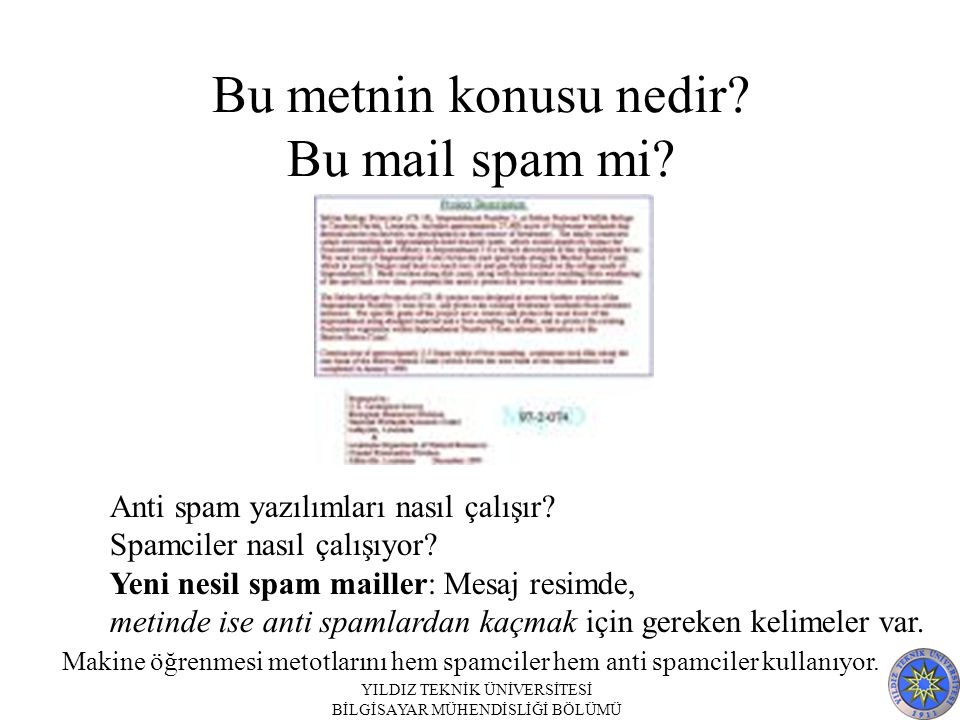 YILDIZ TEKNİK ÜNİVERSİTESİ BİLGİSAYAR MÜHENDİSLİĞİ BÖLÜMÜ Bu metnin konusu nedir? Bu mail spam mi? Anti spam yazılımları nasıl çalışır? Spamciler nası