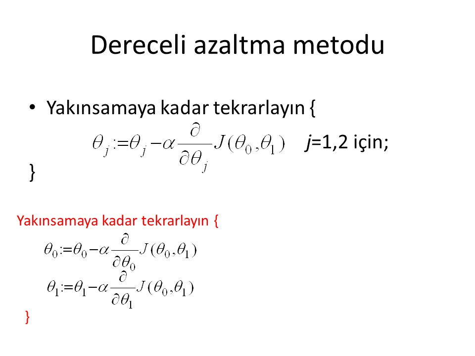Dereceli azaltma metodu Yakınsamaya kadar tekrarlayın { j=1,2 için; } Yakınsamaya kadar tekrarlayın { }