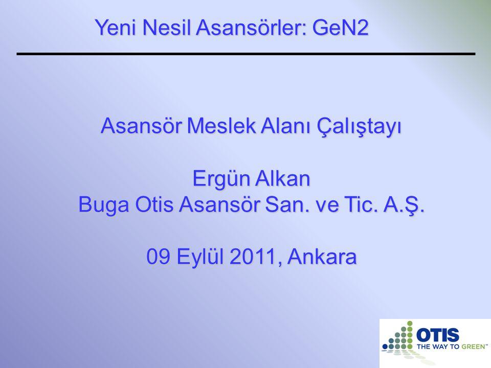 Asansör Meslek Alanı Çalıştayı Ergün Alkan Buga Otis Asansör San. ve Tic. A.Ş. 09 Eylül 2011, Ankara Yeni Nesil Asansörler: GeN2