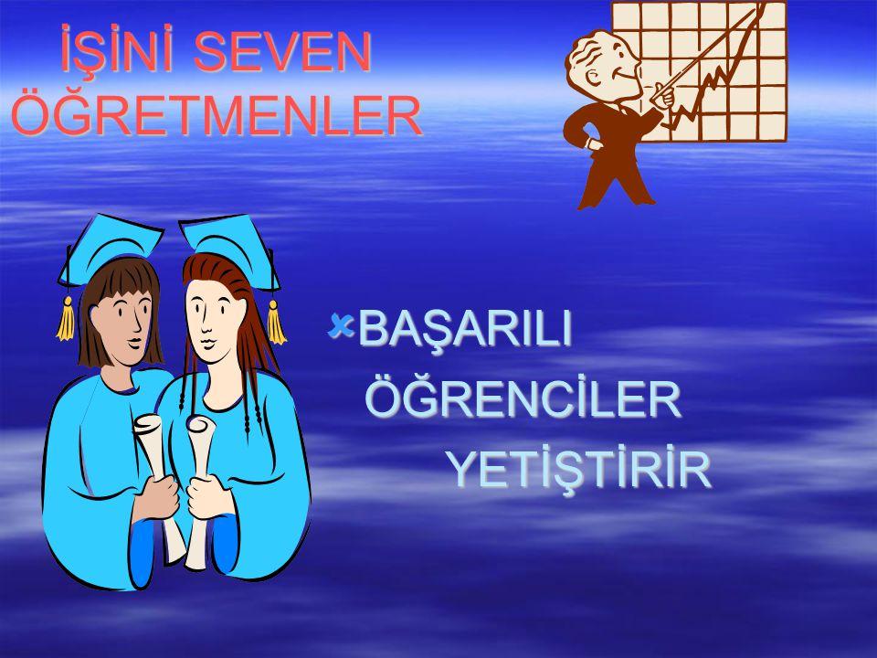 İŞİNİ SEVEN ÖĞRETMENLER  BAŞARILI ÖĞRENCİLER ÖĞRENCİLER YETİŞTİRİR YETİŞTİRİR