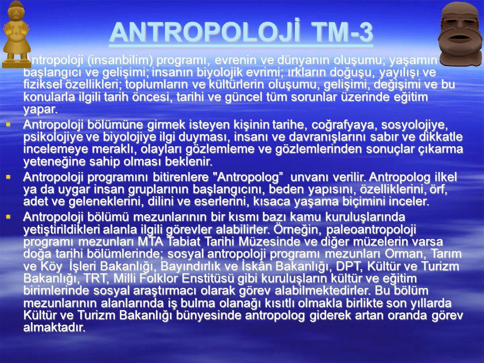 ANTROPOLOJİ TM-3  Antropoloji (insanbilim) programı, evrenin ve dünyanın oluşumu; yaşamın başlangıcı ve gelişimi; insanın biyolojik evrimi; ırkların