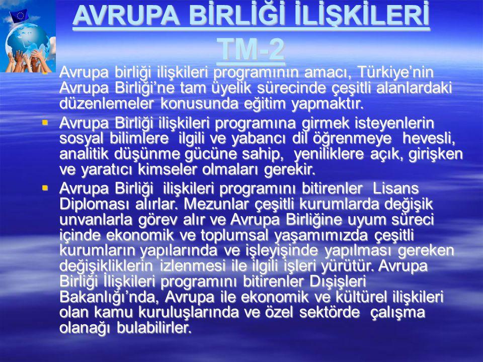 AVRUPA BİRLİĞİ İLİŞKİLERİ TM-2  Avrupa birliği ilişkileri programının amacı, Türkiye'nin Avrupa Birliği'ne tam üyelik sürecinde çeşitli alanlardaki d