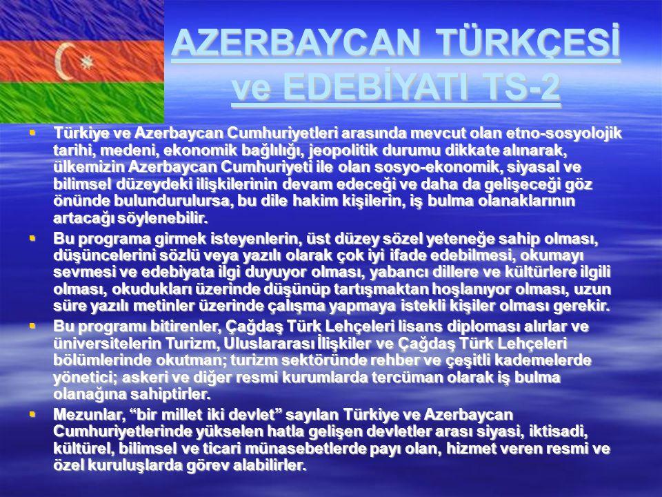 AZERBAYCAN TÜRKÇESİ ve EDEBİYATI TS-2  Türkiye ve Azerbaycan Cumhuriyetleri arasında mevcut olan etno-sosyolojik tarihi, medeni, ekonomik bağlılığı,