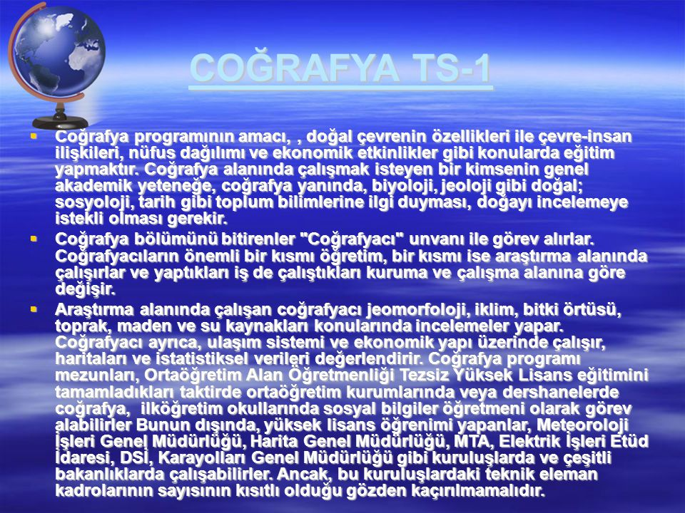 COĞRAFYA TS-1  Coğrafya programının amacı,, doğal çevrenin özellikleri ile çevre-insan ilişkileri, nüfus dağılımı ve ekonomik etkinlikler gibi konula