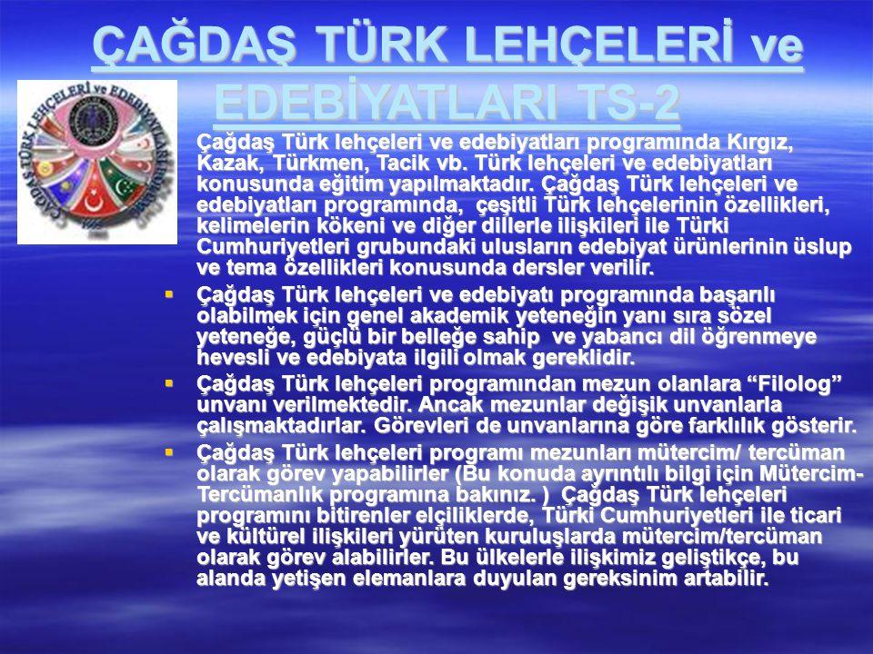 ÇAĞDAŞ TÜRK LEHÇELERİ ve EDEBİYATLARI TS-2  Çağdaş Türk lehçeleri ve edebiyatları programında Kırgız, Kazak, Türkmen, Tacik vb. Türk lehçeleri ve ede