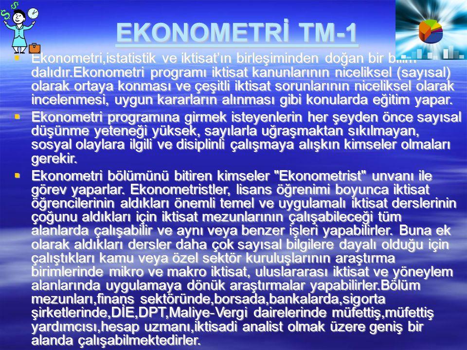 EKONOMETRİ TM-1  Ekonometri,istatistik ve iktisat'ın birleşiminden doğan bir bilim dalıdır.Ekonometri programı iktisat kanunlarının niceliksel (sayıs