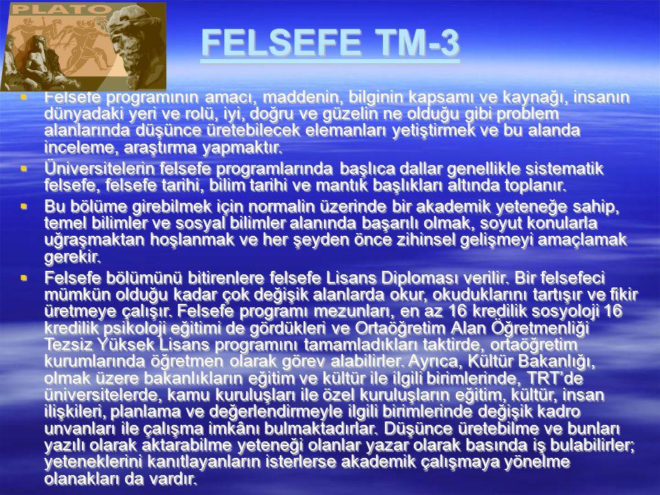 FELSEFE TM-3  Felsefe programının amacı, maddenin, bilginin kapsamı ve kaynağı, insanın dünyadaki yeri ve rolü, iyi, doğru ve güzelin ne olduğu gibi