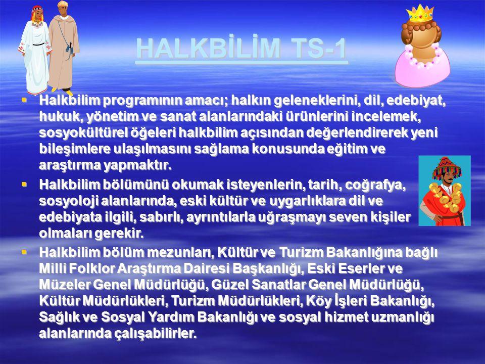 HALKBİLİM TS-1  Halkbilim programının amacı; halkın geleneklerini, dil, edebiyat, hukuk, yönetim ve sanat alanlarındaki ürünlerini incelemek, sosyokü