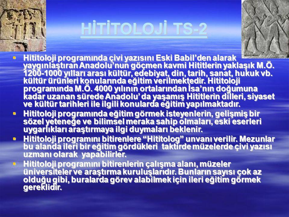 HİTİTOLOJİ TS-2  Hititoloji programında çivi yazısını Eski Babil'den alarak yaygınlaştıran Anadolu'nun göçmen kavmi Hititlerin yaklaşık M.Ö. 1200-100