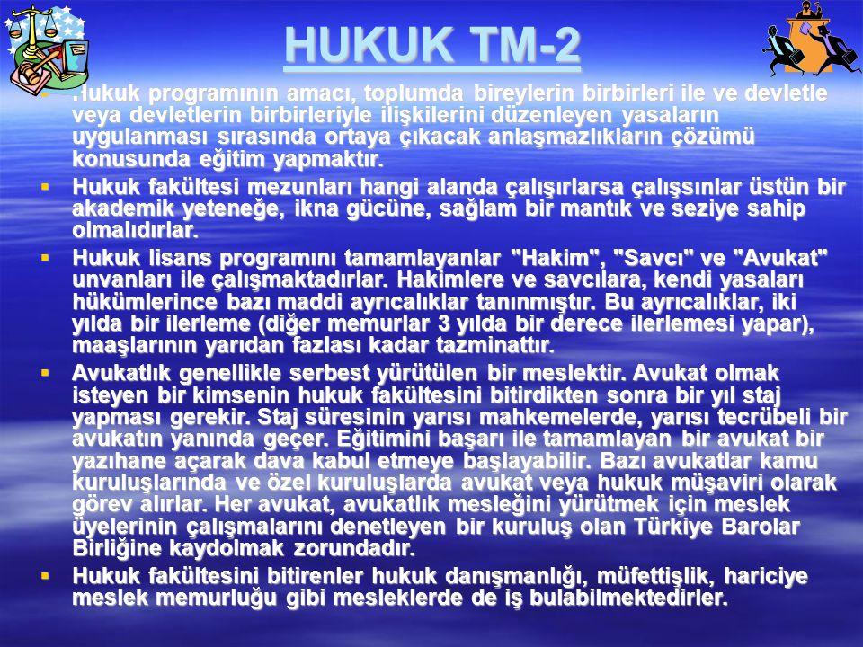 HUKUK TM-2  Hukuk programının amacı, toplumda bireylerin birbirleri ile ve devletle veya devletlerin birbirleriyle ilişkilerini düzenleyen yasaların