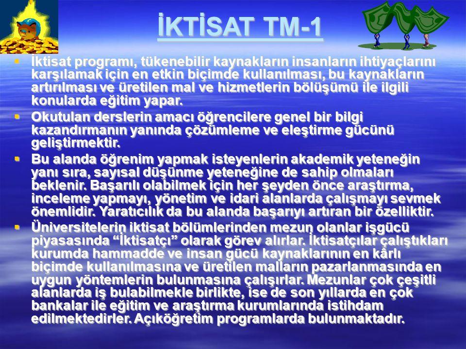 İKTİSAT TM-1  İktisat programı, tükenebilir kaynakların insanların ihtiyaçlarını karşılamak için en etkin biçimde kullanılması, bu kaynakların artırı