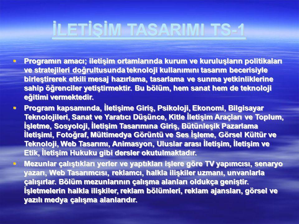 İLETİŞİM TASARIMI TS-1  Programın amacı; iletişim ortamlarında kurum ve kuruluşların politikaları ve stratejileri doğrultusunda teknoloji kullanımını