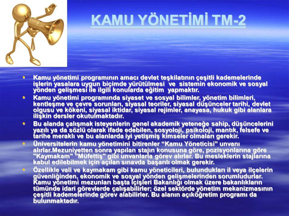 KAMU YÖNETİMİ TM-2  Kamu yönetimi programının amacı devlet teşkilatının çeşitli kademelerinde işlerin yasalara uygun biçimde yürütülmesi ve sistemin