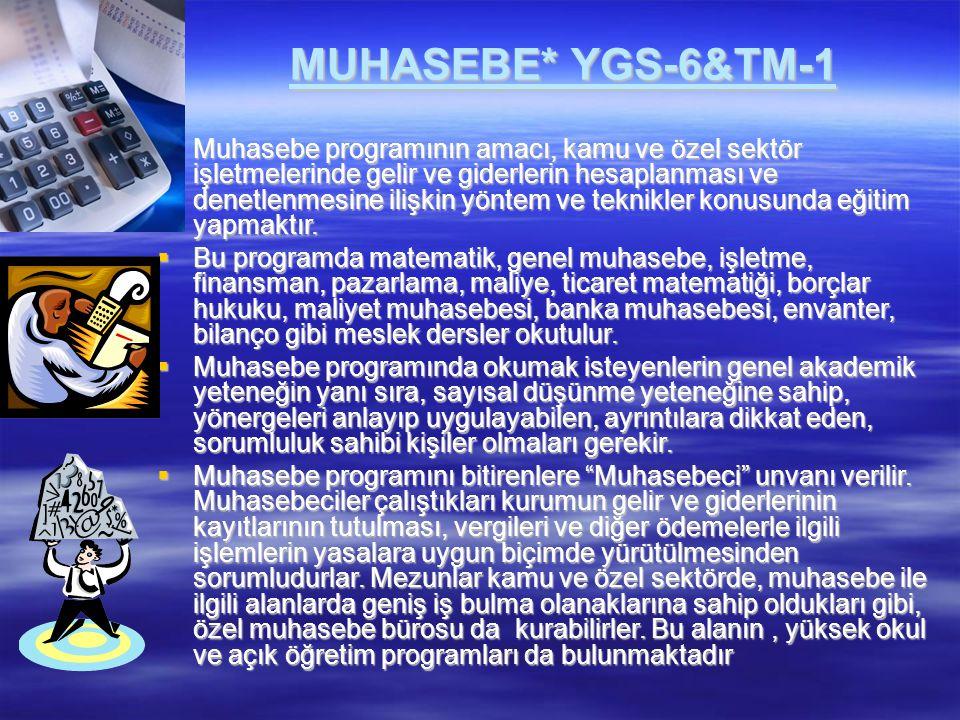 MUHASEBE* YGS-6&TM-1  Muhasebe programının amacı, kamu ve özel sektör işletmelerinde gelir ve giderlerin hesaplanması ve denetlenmesine ilişkin yönte